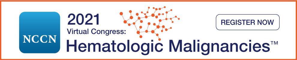 Register now for the NCCN 2021 Hematologic Malignancies Congress
